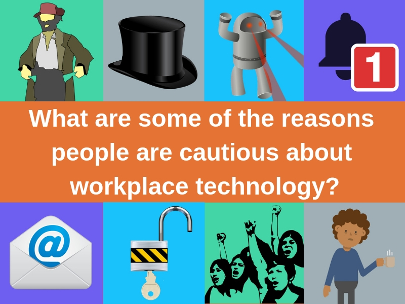 What are some of the reasons people are cautious about workplace technology_
