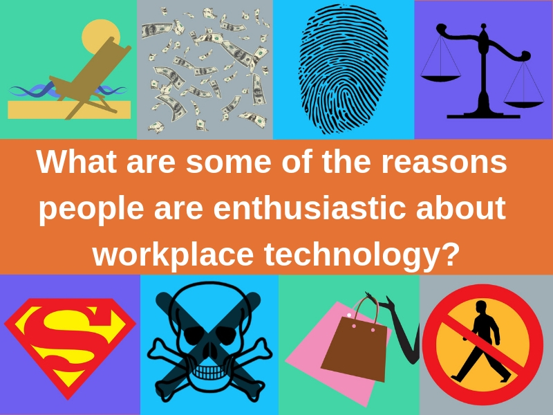 What are some of the reasons people are enthusiastic about workplace technology_ (1)